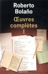 Œuvres complètes I, Roberto Bolaño (par Philippe Chauché)