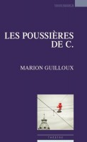 Les poussières de C., Marion Guilloux (par Marie du Crest)