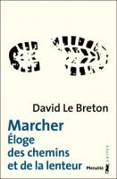 Marcher. Eloge des chemins et de la lenteur, David Le Breton