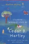 L'histoire (presque) vraie de Cedar B. Hartley ... , Martine Murray