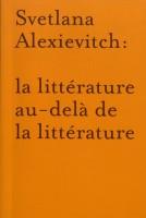 Svetlana Alexievitch : la littérature au-delà de la littérature (par Nathalie de Courson)