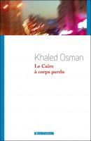 Le Caire à corps perdu, Khaled Osman