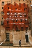 Tous les hommes de ce village sont des menteurs, Megan K. Stack