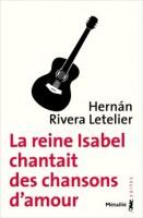 A propos de La reine Isabel chantait des chansons d'amour, Hernán Rivera Letelier