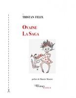 Ovaine, La Saga, Tristan Felix (par Jean-Paul Gavard-Perret)