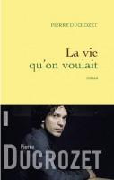 La vie qu'on voulait, Pierre Ducrozet (Bonnes feuilles)