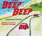 BEEP BEEP : A Journey in France, écrit et illustré par Pauline Lévêque