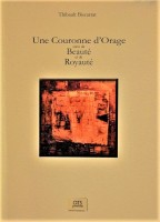Une Couronne d'Orage, suivi de Beauté et de Royauté, Thibault Biscarrat (par Philippe Chauché)