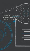 Jésus-Christ Rastaquouère, Francis Picabia