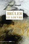 Brûler le Louvre, Didier Goupil (par Jean-François Mézil)