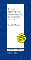Entre théâtre et performance : la question du texte, Joseph Danan