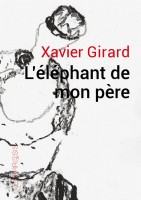 L'éléphant de mon père - Xavier Girard (Ekphr@sis) - Ph. Chauché