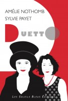 Duetto, Sylvie PayetAmélie Nothomb (par Murielle Compère-Demarcy)