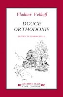 Douce orthodoxie, Vladimir Volkoff