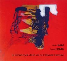 Le grand cycle de la vie ou l'odyssée humaine, Alain Marc et Laurent Maza