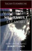 Aujourd'hui Meursault est mort, Rendez-vous avec Albert Camus, Salah Guemriche