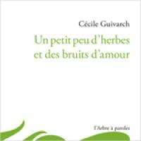 Un petit peu d'herbes et des bruits d'amour, Cécile Guivarch