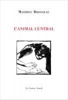 L'Animal central, Mathieu Brosseau, par Matthieu Gosztola