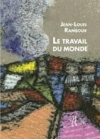 Le Travail du monde, Jean-Louis Rambour (par Murielle Compère-Demarcy)