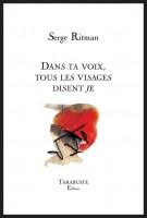 Dans ta voix, tous les visages disent « Je », Serge Ritman (par Didier Ayres)