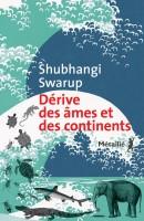 Dérives des âmes et des continents, Shubhangi Swarup (par Cathy Garcia)
