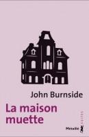 La Maison muette, John Burnside (par Catherine Dutigny)