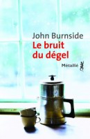 Le Bruit du dégel, John Burnside (seconde critique)