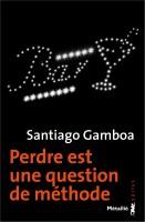 Perdre est une question de méthode Santiago Gamboa (Métailié) - JJ. Bretou
