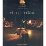 ENSATT L'Ecole Théâtre, ouvrage collectif dirigé par Thierry Pariente