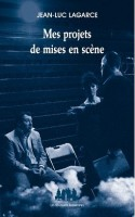 Mes projets de mise en scène, Jean-Luc Lagarce