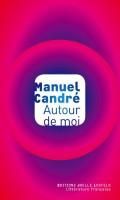 Autour de moi, Manuel Candré (2ème recension)
