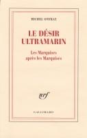 Le désir ultramarin. Les Marquises après les Marquises, Michel Onfray