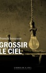 Grossir le Ciel, Franck Bouysse