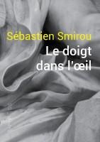 Le doigt dans l'œil - Sébastien Smirou (Ekphrasis) - Ph. Chauché