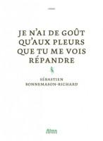Je n'ai de goût qu'aux pleurs que tu me vois répandre, Sébastien Bonnemason-Richard