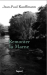 Remonter la Marne, Jean-Paul Kauffmann