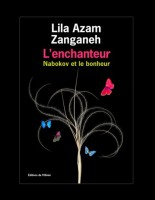 L'enchanteur. Nabokov et le bonheur, Lila Azam Zanganeh