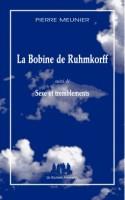 La bobine de Ruhmkorff suivi de Sexe et tremblements, Pierre Meunier