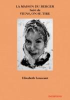 La Maison du berger, suivi de Viens, on se tire, Elisabeth Loussaut (par Pierrette Epsztein)