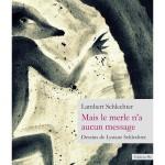 L'intime dense, Pascal Boulanger et Mais le Merle n'a aucun message, Lambert Schlechter (par Philippe Chauché)