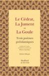 Trois poèmes préislamiques Le Cédrat, La Jument et La Goule
