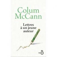Lettres à un jeune auteur, Colum McCann (Belfond) - LML
