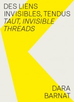 Des liens invisibles, tendus / Taut, invisible threads, Dara Barnat