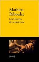 Les oeuvres de miséricorde, Mathieu Riboulet