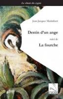Destin d'un ange suivi de La Fourche, Jean-Jacques Marimbert