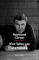 N'en faites pas une histoire, Raymond Carver