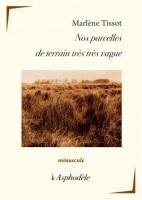 Nos parcelles de terrain très très vague, Marlène Tissot (par Cathy Garcia)
