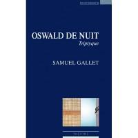 Oswald de nuit, triptyque, Samuel Gallet