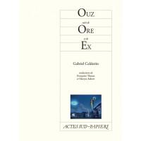 Ouz suivi de Ore et de Ex, Gabriel Calderón