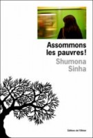 Assommons les pauvres ! Shumona Sinha